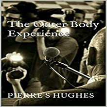 The Outer Body Experience: When My Eyes Are Facing the Sun Audiobook by Pierre S. Hughes Narrated by Clay Lomakayu