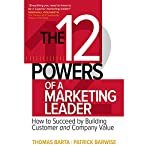 The 12 Powers of a Marketing Leader: How to Succeed by Building Customer and Company Value | Thomas Barta,Patrick Barwise