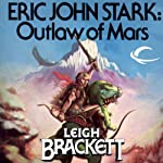 Eric John Stark: Outlaw of Mars: Eric John Stark, Book 1 (       UNABRIDGED) by Leigh Brackett Narrated by Kirby Heyborne