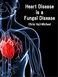 Heart Disease is a Fungal Disease