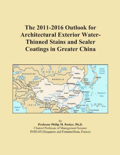 The 2011-2016 Outlook for Architectural Exterior Water-Thinned Stains and Sealer Coatings in Greater China