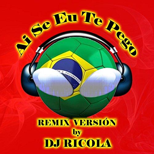 ai-se-eu-te-pego-dj-ricola-remix