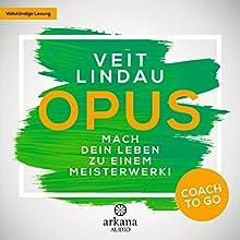 OPUS: Mach dein Leben zu einem Meisterwerk! (Coach to go) Hörbuch von Veit Lindau Gesprochen von: Veit Lindau