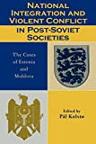img - for National Integration and Violent Conflict in Post-Soviet Societies: The Cases of Estonia and Moldova book / textbook / text book