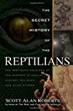 img - for The Secret History of the Reptilians: The Pervasive Presence of the Serpent in Human History, Religion and Alien Mythos book / textbook / text book