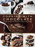 Magnus Johansson Cooking with Chocolate: The Best Recipes and Tips from a Master Pastry Chef
