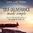 Self-Deliverance Made Simple: Keys to Closing Every Door to the Enemy in Your Life Hörbuch von Dennis Clark, Jen Clark Gesprochen von: Rebecca Roberts