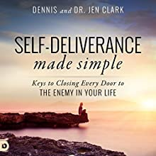 Self-Deliverance Made Simple: Keys to Closing Every Door to the Enemy in Your Life | Livre audio Auteur(s) : Dennis Clark, Jen Clark Narrateur(s) : Rebecca Roberts