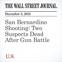 San Bernardino Shooting: Two Suspects Dead After Gun Battle Other by Tamara Audi, Dan Frosch, Jim Carlton Narrated by Alexander Quincy