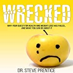 Wrecked: Why Your Quest for Health and Weight Loss Has Failed and What You Can Do About It | Dr. Steve Prentice