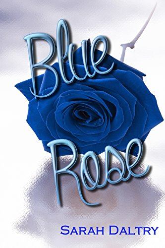 Sarah Daltry - Blue Rose (Alana's Story): A Flowering Novel
