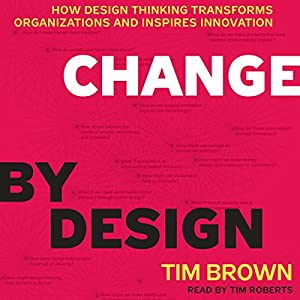 Change by Design: How Design Thinking Transforms Organizations and Inspires Innovation Hörbuch