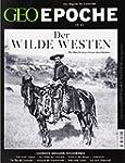 GEO Epoche 68/2014 - Der Wilde Westen