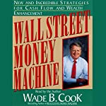 Wall Street Money Machine: New and Incredible Strategies for Cash Flow and Wealth Enhancement | Wade B. Cook
