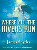 Where All the Rivers Run (The Beautiful-Ugly Trilogy)