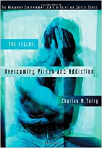 overcoming prison and addiction terry Charles m terry, the fellas: overcoming prison and addiction, wadsworth, 2003, isbn 0-534-59904-4 reviewed by: dr karen evans, department of sociology, social policy and social work studies , the university of liverpool.