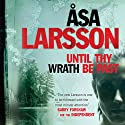 Until Thy Wrath Be Past: Rebecka Martinsson, Book 4 (       UNABRIDGED) by Åsa Larsson Narrated by Gabrielle Glaister