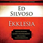 Ekklesia: Rediscovering God's Instrument for Global Transformation | Ed Silvoso