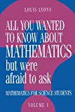 Louis Lyons All You Wanted to Know About Mathematics but Were Afraid to Ask 2 Volume Paperback Set: All You Wanted to Know About Mathematics but Were Afraid to Ask: Volume 1