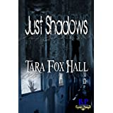 Just Shadows ~ Tara  Fox-Hall