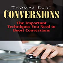 Conversions: The Important Techniques You Need to Boost Conversions (       UNABRIDGED) by Thomas Kurt Narrated by Ross Merrick