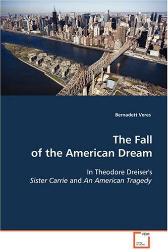The Fall of the American Dream: In Theodore Dreiser's Sister Carrie and An American Tragedy