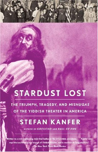 Stardust Lost: The Triumph, Tragedy, and Meshugas of the Yiddish Theater in America (Vintage)