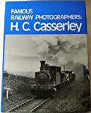 img - for Famous Railway Photographers: H.C.Casserley (Famous railway photographers) book / textbook / text book