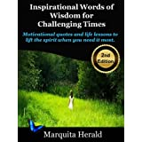 Inspirational Words of Wisdom for Challenging Times: Motivational quotes and life lessons to lift the spirit when you need it most. ~ Marquita Herald