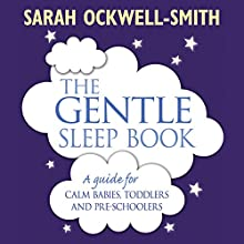 The Gentle Sleep Book: For Calm Babies, Toddlers and Pre-Schoolers Audiobook by Sarah Ockwell-Smith Narrated by Katy Sobey