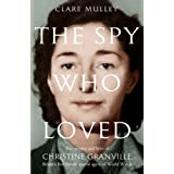 The Spy Who Loved: The secrets and lives of Christine Granville, Britain's first female special agent of WWIIby Clare Mulley
