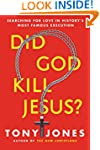 Did God Kill Jesus?: Why the Cross Is...