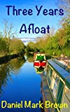 Three Years Afloat (The Narrowboat Lad Trilogy Book 3)