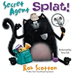 Secret Agent Splat!   Rob Scotton