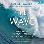 The Wave: In Pursuit of the Rogues, Freaks and Giants of the Ocean | Susan Casey