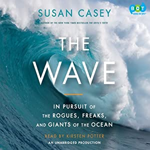 The Wave: In Pursuit of the Rogues, Freaks and Giants of the Ocean | [Susan Casey]