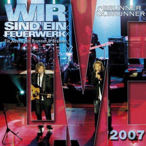 Brunner & Brunner - Brunner & Brunner-Live 2007-Wir Sind Ein Feuerwerk - Zortam Music