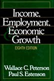 img - for Income, Employment, and Economic Growth (Eighth Edition) by Wallace C. Peterson (1996-02-17) book / textbook / text book