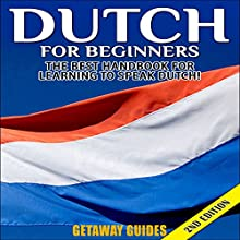 Dutch for Beginners, 2nd Edition: The Best Handbook for Learning to Speak Dutch! (       UNABRIDGED) by Getaway Guides Narrated by Millian Quinteros