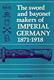 The sword and bayonet makers of Imperial Germany, 1871-1918 (0904256006) by Walter, John
