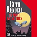 No More Dying Then: A Chief Inspector Wexford Mystery, Book 6 (       UNABRIDGED) by Ruth Rendell Narrated by Robin Bailey