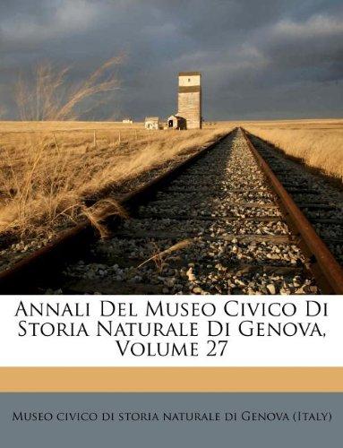 Annali Del Museo Civico Di Storia Naturale Di Genova, Volume 27
