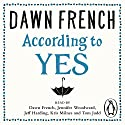 According to Yes (       UNABRIDGED) by Dawn French Narrated by Dawn French, Jeff Harding, Jennifer Woodward, Kris Milnes, Tom Judd