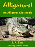 img - for Alligators! An Alligator Kids Book: Fun Facts, Information & Pictures About Alligator Jaws, Teeth, Diet & More book / textbook / text book