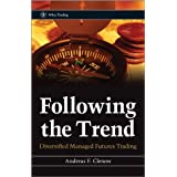 Following the Trend: Diversified Managed Futures Trading (Wiley Trading)by Andreas F. Clenow