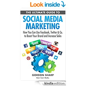 The Ultimate Guide to Social Media Marketing - How You Can Use Facebook, Twitter & Co. to Boost Your Brand and Increase Sales