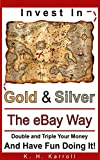 img - for Invest In Gold And Silver The eBay Way: Double And Triple Your Money And Have Fun Doing It! book / textbook / text book