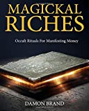 Magickal Riches: Occult Rituals For Manifesting Money
