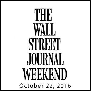 Weekend Journal 10-22-2016 Audiomagazin von  The Wall Street Journal Gesprochen von:  The Wall Street Journal