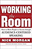 img - for Working the Room: How to Move People to Action Through Audience-Centered Speaking book / textbook / text book